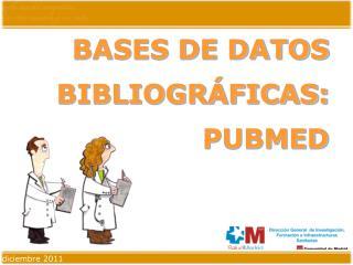 BASES DE DATOS BIBLIOGRÁFICAS: PUBMED