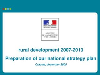rural development 2007-2013 Preparation of our national strategy plan Cracow, december 2005