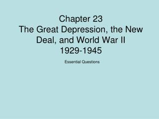 Chapter 23   The Great Depression, the New Deal, and World War II 1929-1945