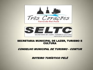 SECRETARIA MUNICIPAL DE LAZER, TURISMO E CULTURA CONSELHO MUNICIPAL DE TURISMO - COMTUR