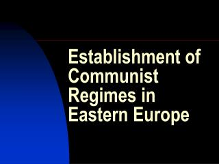 Establishment of Communist Regimes in Eastern Europe