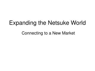 Expanding the Netsuke World