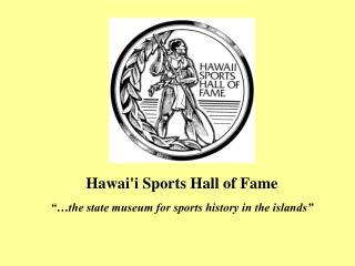 Hawai ' i Sports Hall of Fame