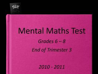 Mental Maths Test Grades 6 – 8  End of Trimester 3 2010 - 2011
