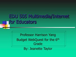 EDU 505 Multimedia/Internet for Educators