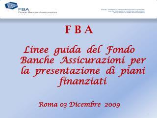 F B A  Linee  guida  del  Fondo Banche  Assicurazioni  per la  presentazione  di  piani finanziati