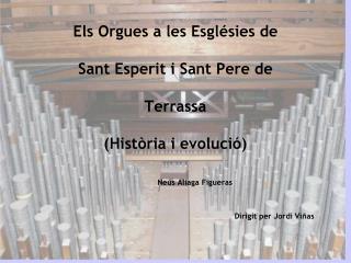 Els Orgues a les Esglésies de  Sant Esperit i Sant Pere de  Terrassa  (Història i evolució)