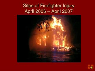 Sites of Firefighter Injury April 2006 � April 2007