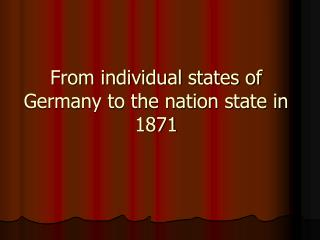 From individual states of Germany to the nation state in 1871