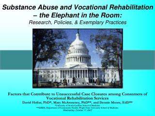 Substance Abuse and Vocational Rehabilitation   the Elephant in the Room: Research, Policies,  Exemplary Practices