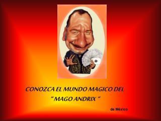"""CONOZCA EL MUNDO MAGICO DEL   """" MAGO ANDRIX """""""