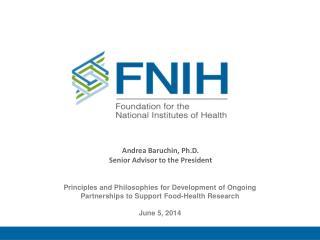 Andrea Baruchin, Ph.D. Senior Advisor to the President