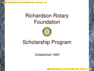 Richardson Rotary Foundation Scholarship Program Established 1983