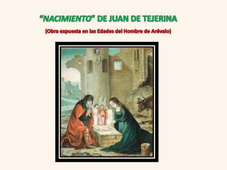 """"""" NACIMIENTO """" DE JUAN DE TEJERINA (Obra expuesta en las Edades del Hombre de Arévalo)"""