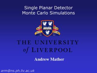 Single Planar Detector  Monte Carlo Simulations