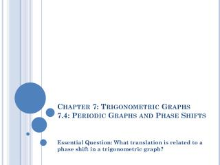 Chapter 7: Trigonometric Graphs 7.4: Periodic Graphs and Phase Shifts