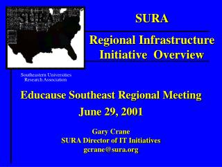 Educause Southeast Regional Meeting June 29, 2001 Gary Crane SURA Director of IT Initiatives