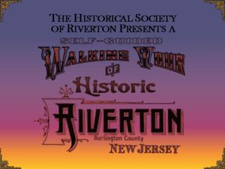 The first Walking Tour of Historic Riverton was first printed in 1981 and revised in 1989.