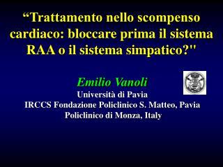 Emilio Vanoli Università di Pavia  IRCCS  Fondazione  Policlinico S. Matteo, Pavia