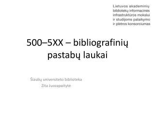 500– 5XX –  bibliografini ų pastab ų laukai