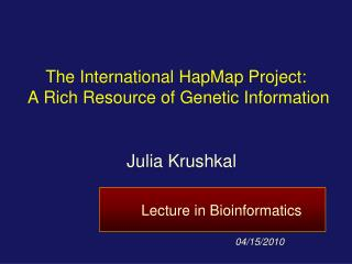 The International HapMap Project:  A Rich Resource of Genetic Information