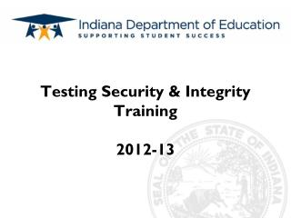 Testing Security & Integrity Training  2012-13