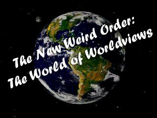 The New Weird Order: The World of Worldviews