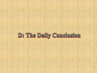 D: The Daily Conclusion