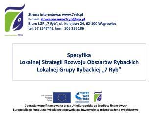 """Specyfika  Lokalnej Strategii Rozwoju Obszarów Rybackich  Lokalnej Grupy Rybackiej """"7 Ryb"""""""