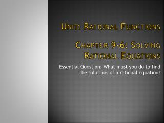 Unit: Rational Functions Chapter 9-6: Solving Rational Equations