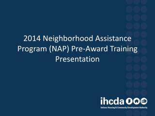 2014 Neighborhood Assistance Program (NAP) Pre-Award Training Presentation