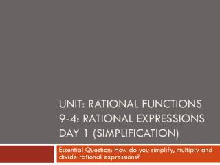 Unit: Rational Functions 9-4: Rational Expressions Day 1 (Simplification)