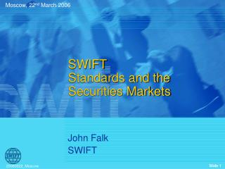 SWIFT  Standards and the Securities Markets