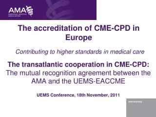 The accreditation of CME-CPD in Europe Contributing to higher standards in medical care