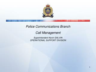 Police Communications Branch Call Management Superintendent Kevin GALVIN