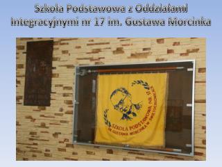 Szkoła Podstawowa z Oddziałami Integracyjnymi nr 17 im. Gustawa Morcinka