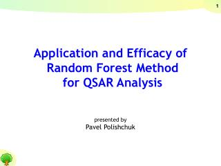 Application and Efficacy of  Random Forest Method  for QSAR Analysis presented by Pavel Polishchuk