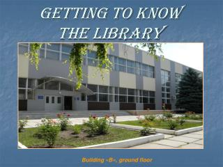 Getting to Know  the Library