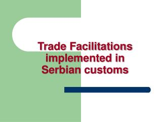 Trade Facilitations implemented in Serbian customs