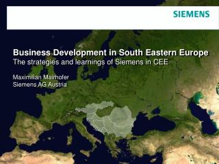 Business Development in South Eastern Europe The strategies and learnings of Siemens in CEE