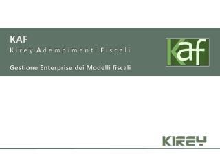 KAF K  i r e y   A  d e m p i m e n t i   F  i s c a l i Gestione Enterprise dei Modelli fiscali