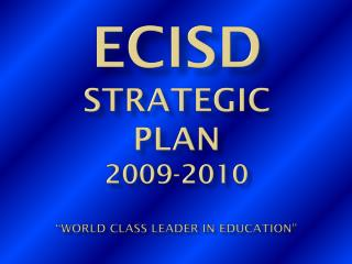 "ECISD STRATEGIC PLAN 2009-2010 ""World class leader in education"""