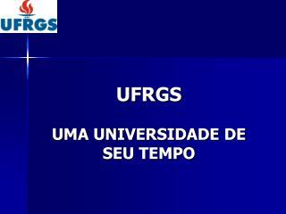 UFRGS UMA UNIVERSIDADE DE SEU TEMPO