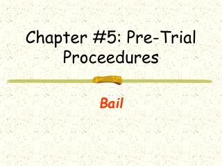 Chapter #5: Pre-Trial Proceedures