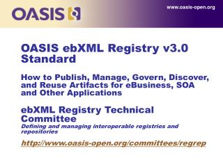 OASIS ebXML Registry v3.0 Standard  How to Publish, Manage, Govern, Discover, and Reuse Artifacts for eBusiness, SOA and