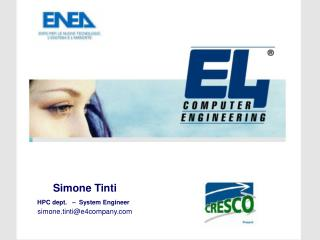 Simone Tinti HPC dept.   �  System Engineer simone.tinti@e4company