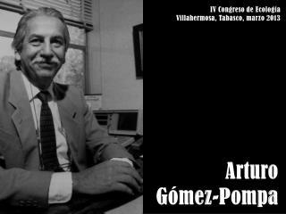 Arturo Gómez-Pompa