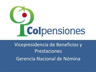 Vicepresidencia de Beneficios y Prestaciones  Gerencia Nacional de Nómina