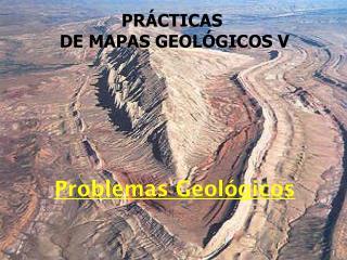 PRÁCTICAS  DE MAPAS GEOLÓGICOS V