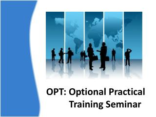 OPT: Optional Practical             Training Seminar